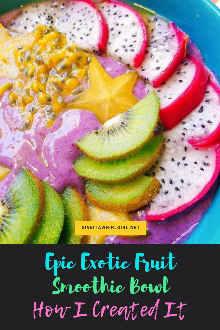 Epic Exotic Fruit Smoothie Bowl & How I Created It