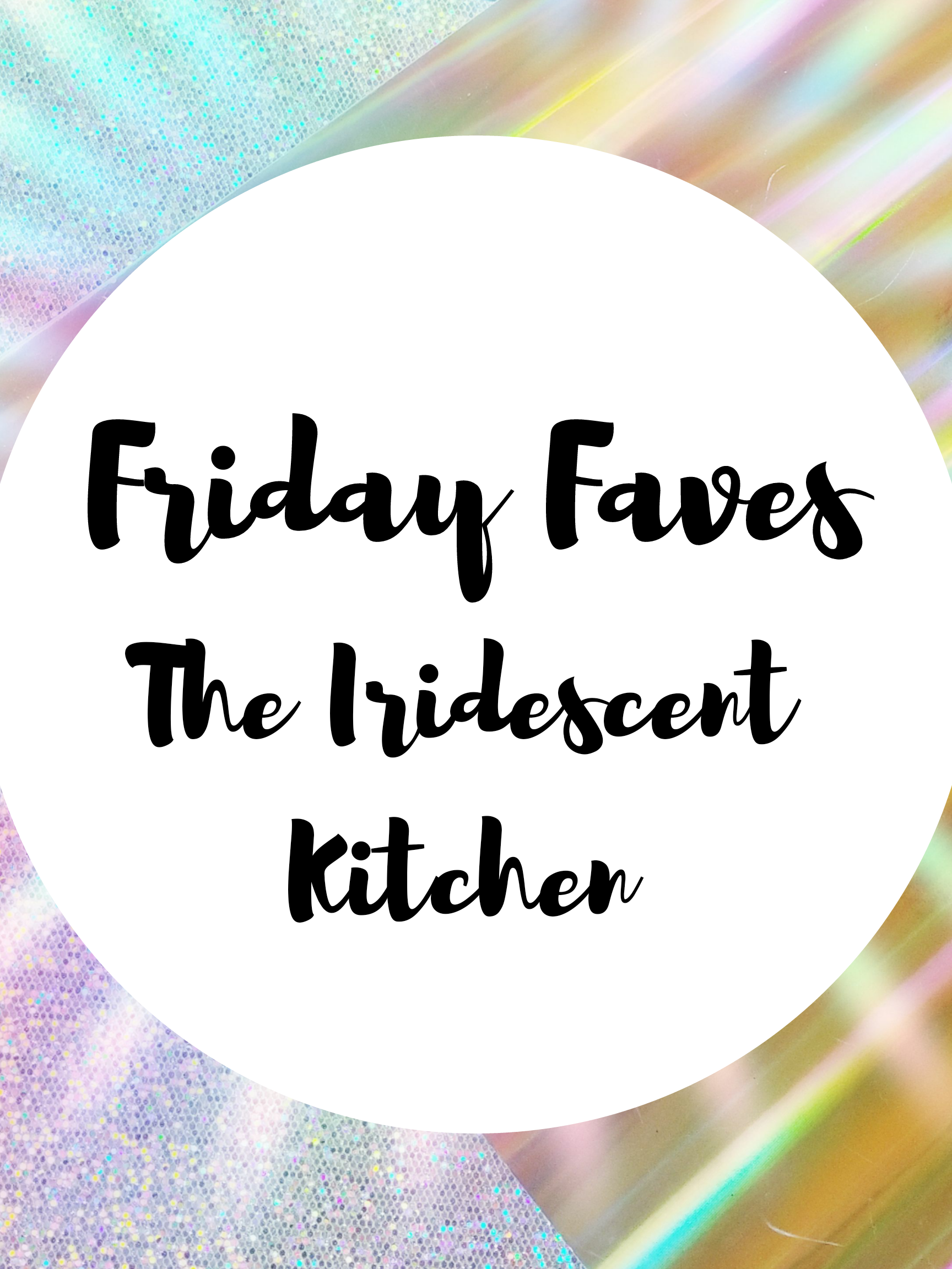 20180928 082347 00011972488412 - The Iridescent Kitchen - The Happy Shiny Rainbow Collection Part 2 - Friday Faves