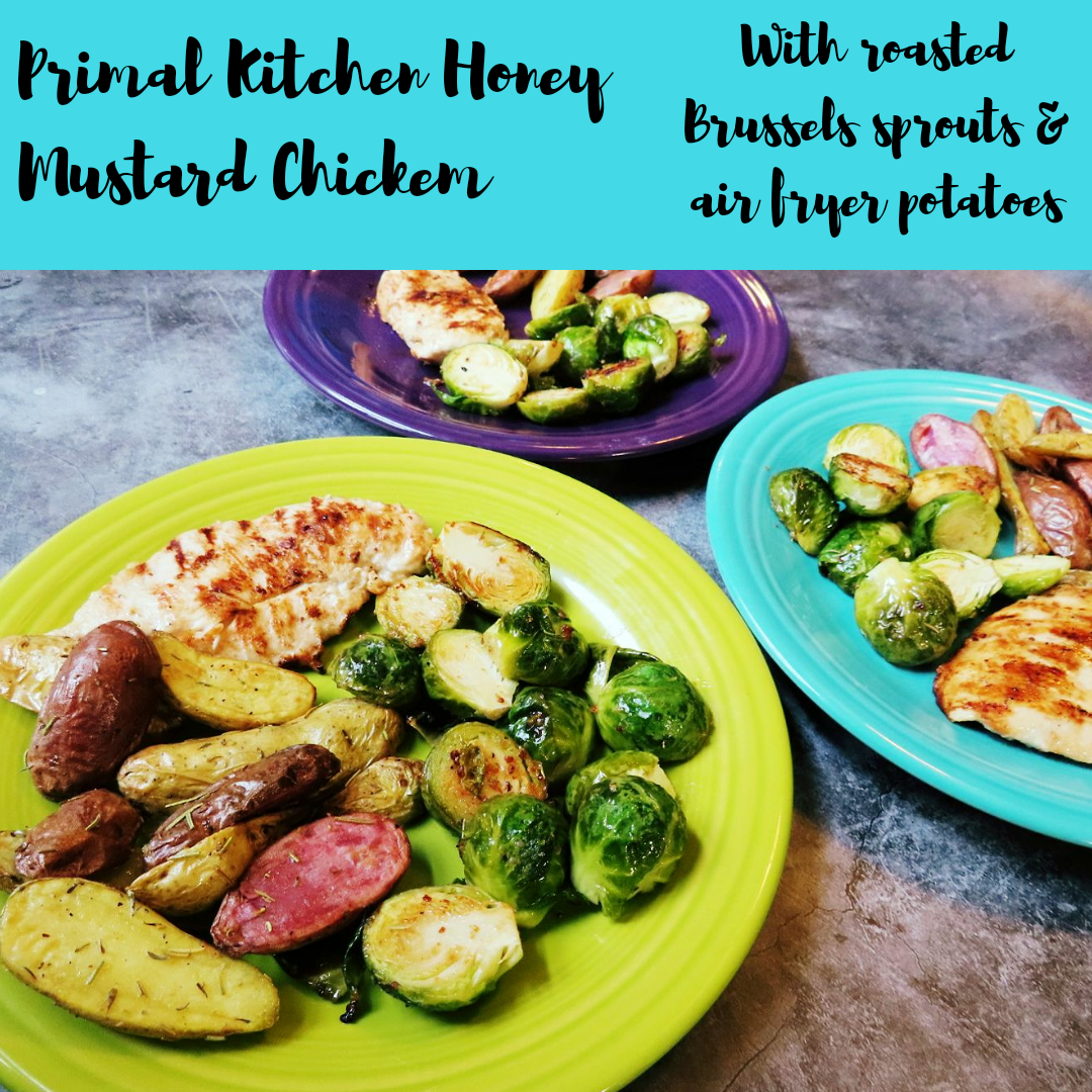 20180928 095650 00012131110162 - Primal Kitchen Honey Mustard Chicken With Roasted Brussels Sprouts & Air-Fryer Fingerling Potatoes