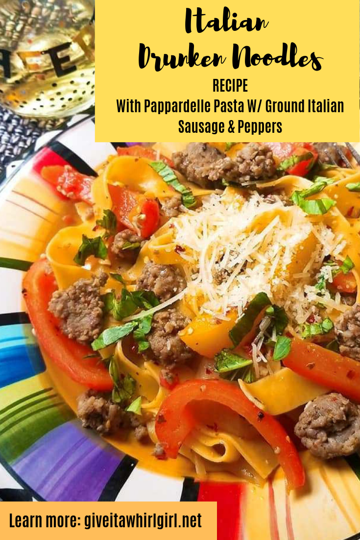 Italian Drunken Noodles RECIPE Pappardelle Pasta Recipe W/ Ground Italian Sausage & Peppers -RECIPE - A Family Favorite by Give It A Whirl Girl