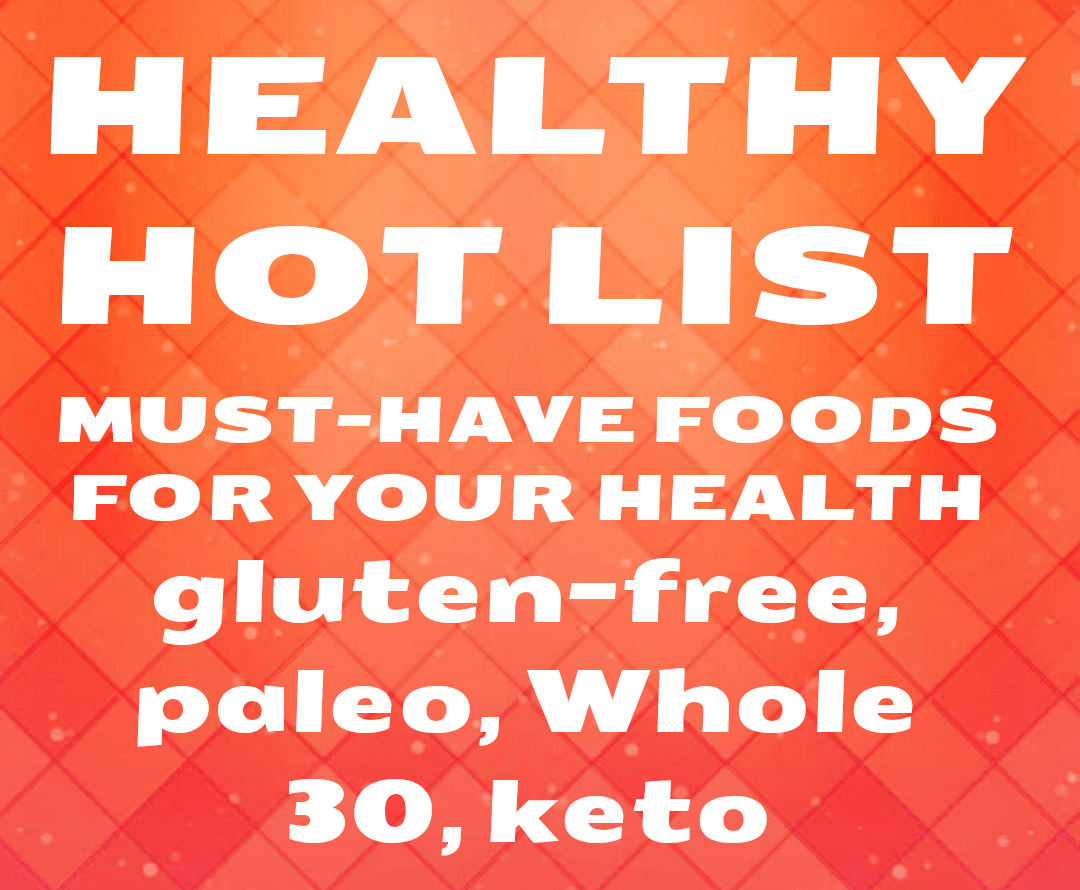 photo 1537899295064632541447 2843966467 1537899353173 - Healthy Hot List - Must-Have Food Products For Your Health (Several are Gluten-Free, Dairy-Free, Vegan, Paleo, Whole 30, or Keto)